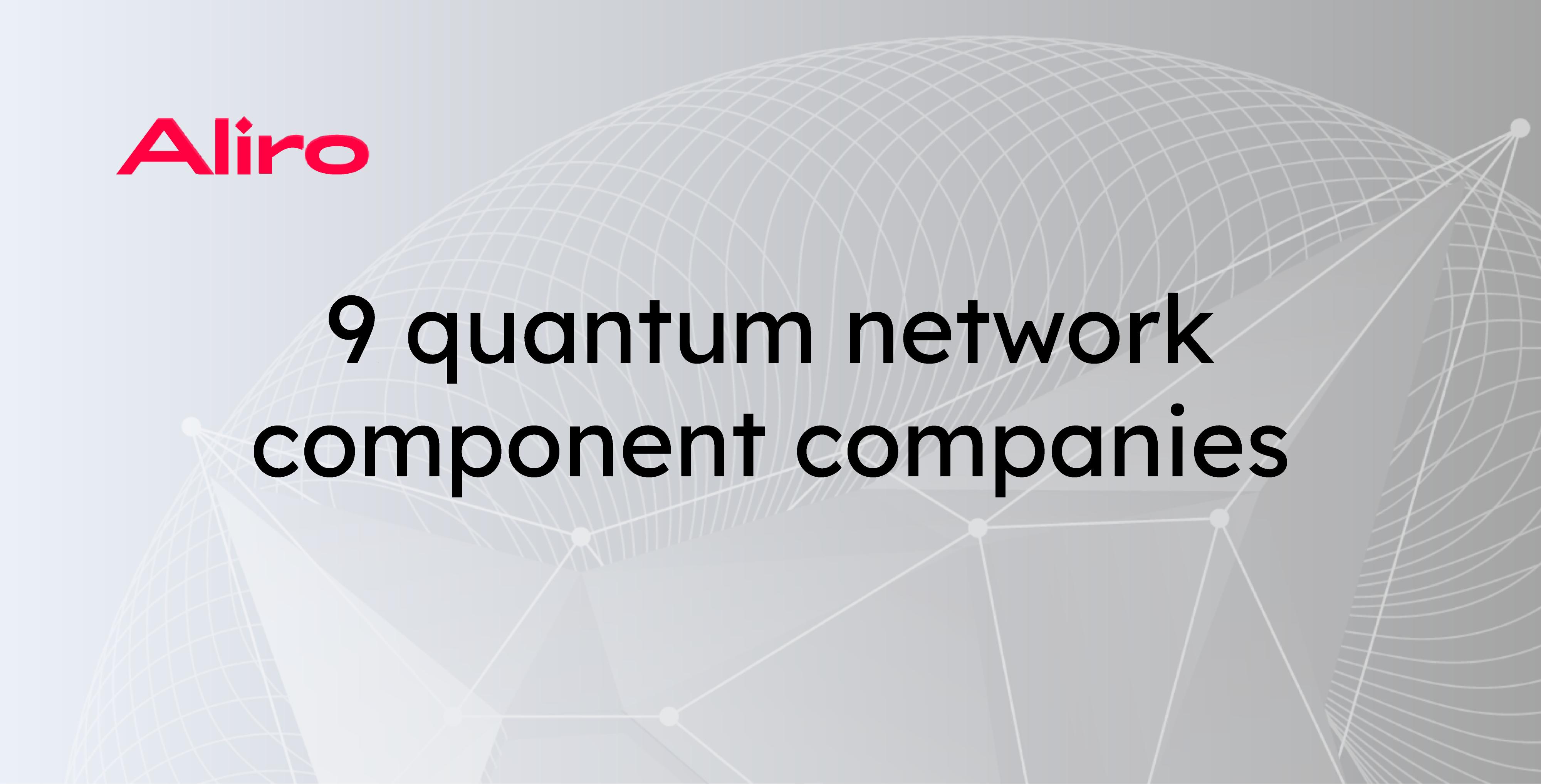 9 quantum network component companies [list]