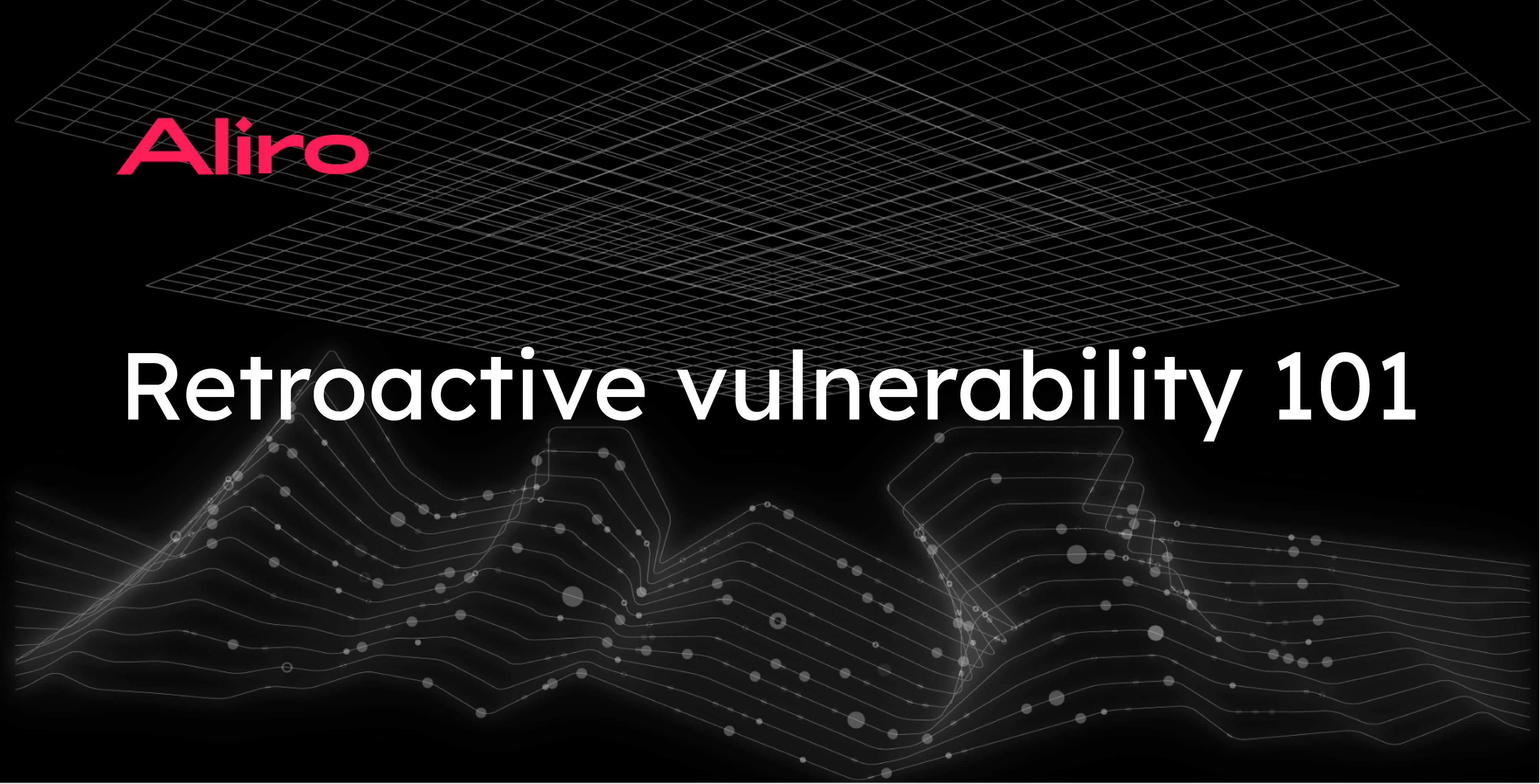 Retroactive vulnerability 101
