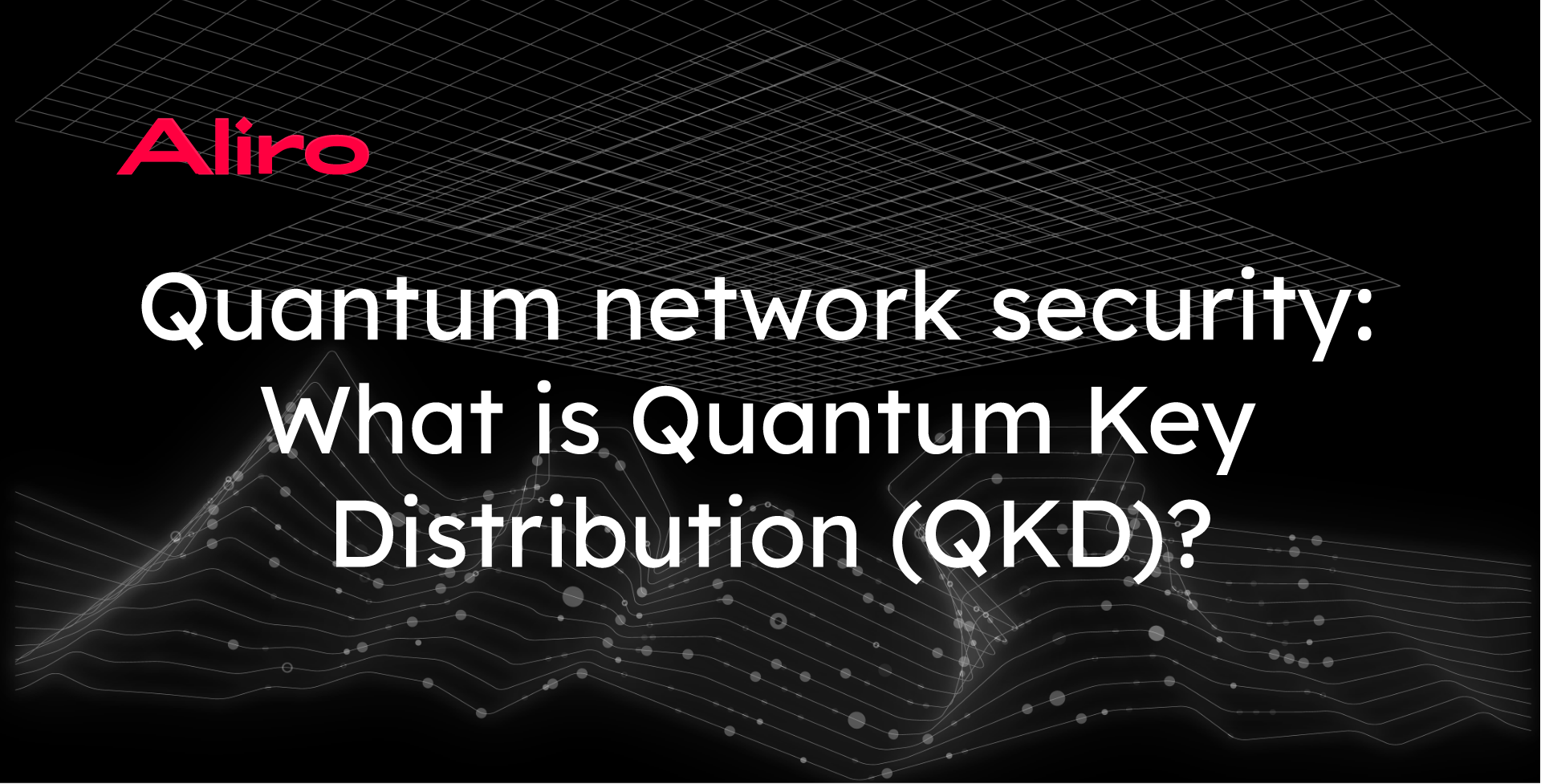 Quantum network security: What is Quantum Key Distribution (QKD)?