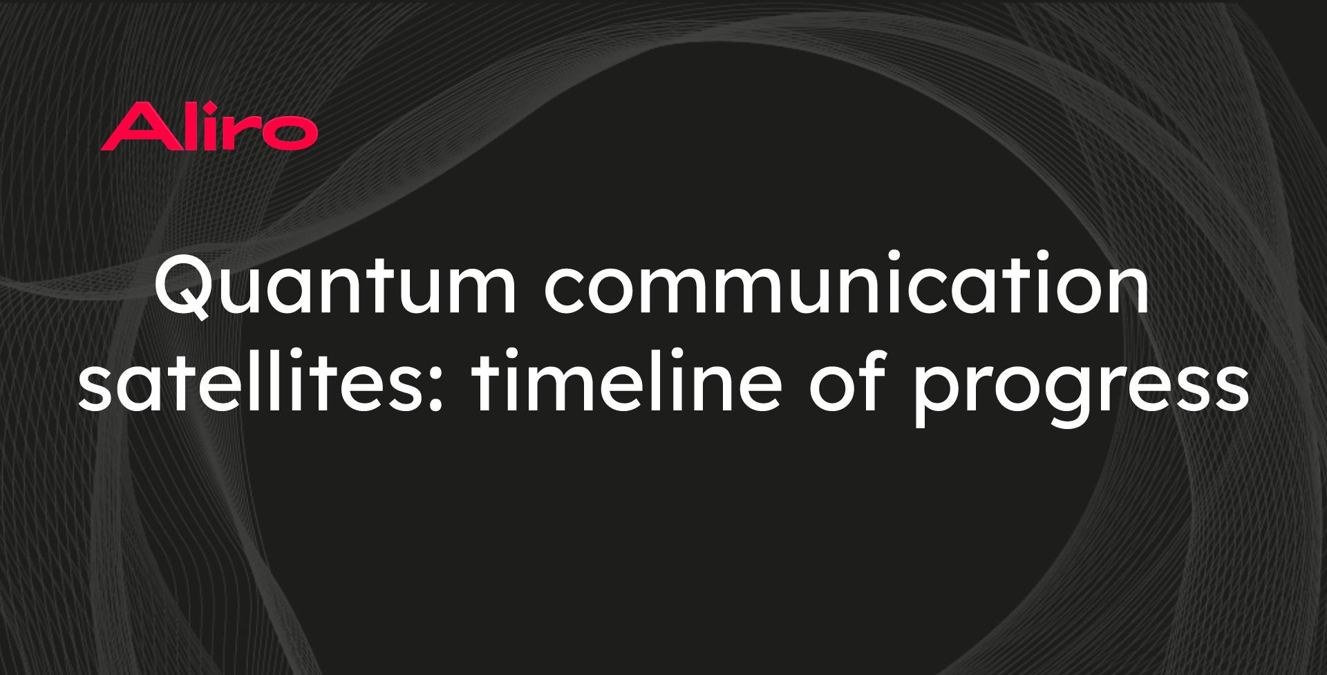 Quantum communication satellites: timeline of progress