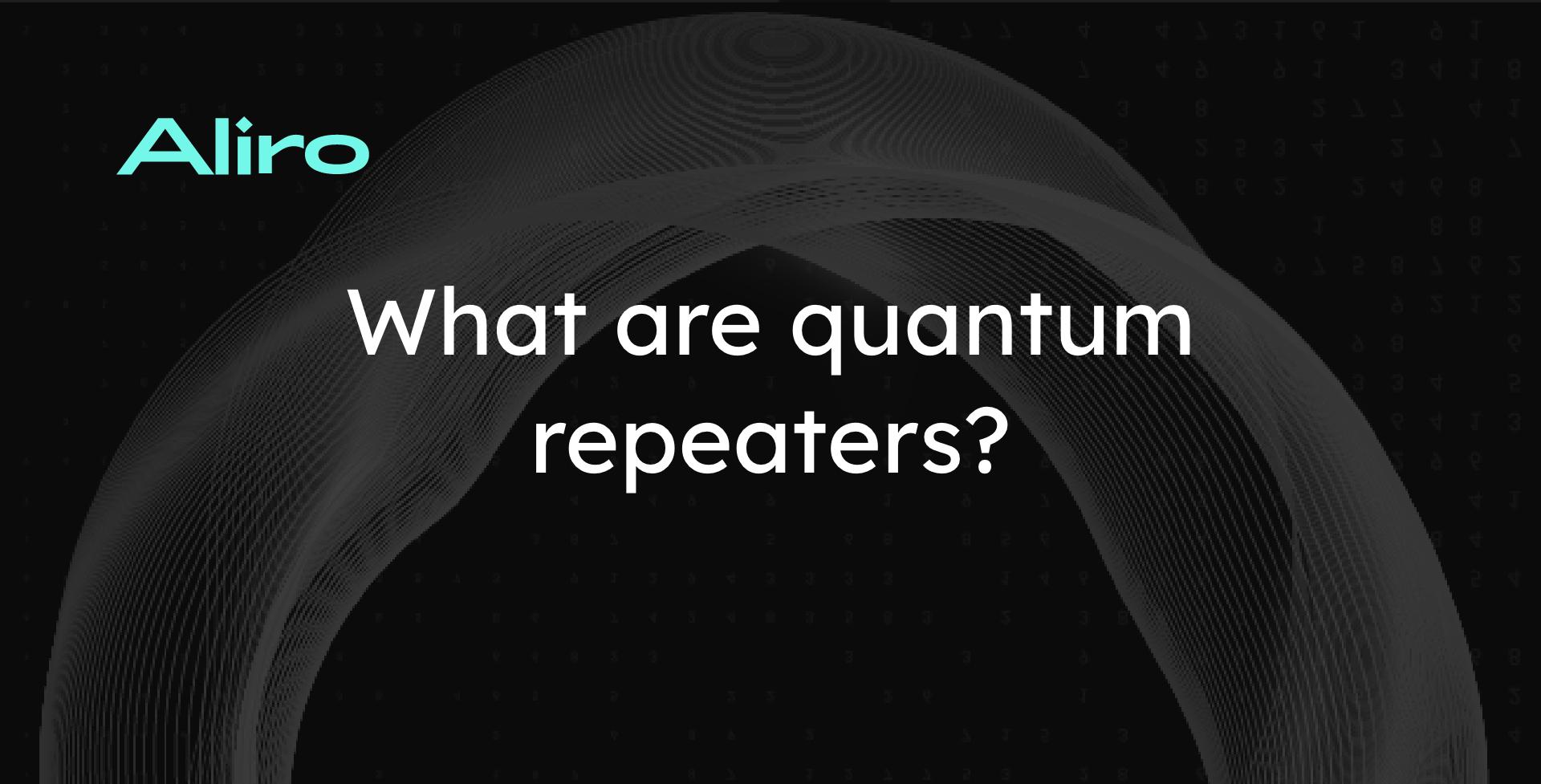 What are quantum repeaters?