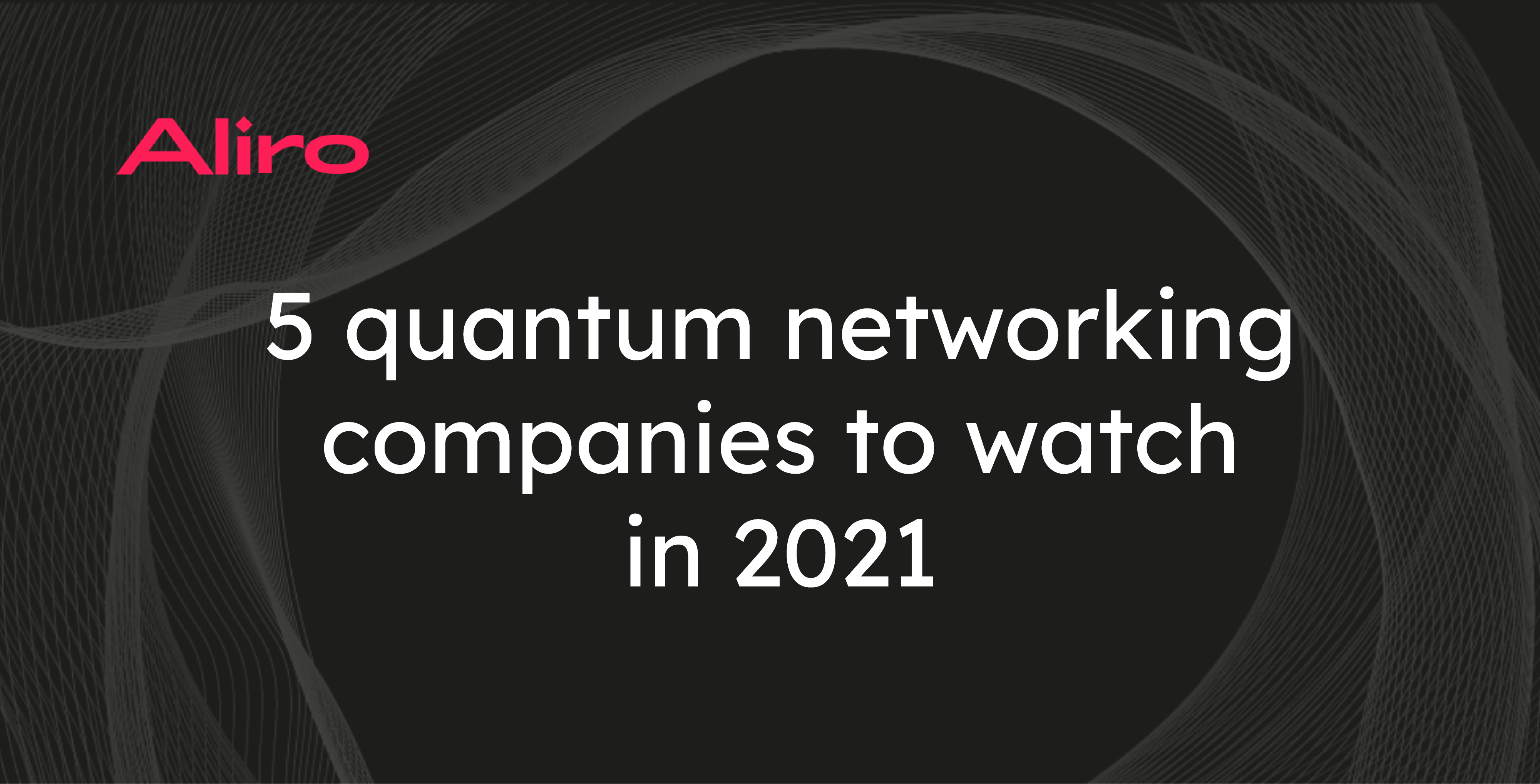 5 quantum networking companies to watch in 2021