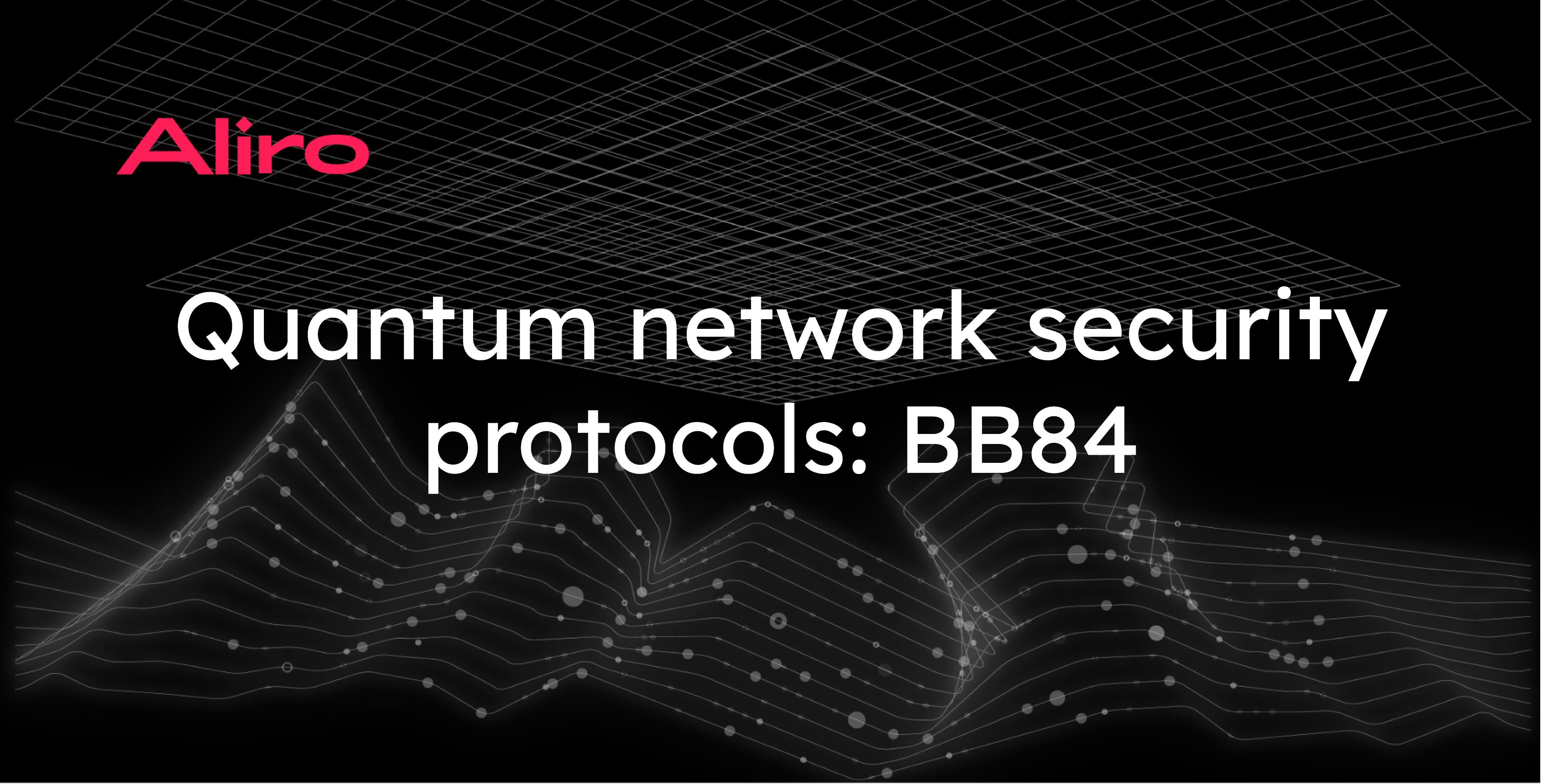 Quantum network security protocols: BB84