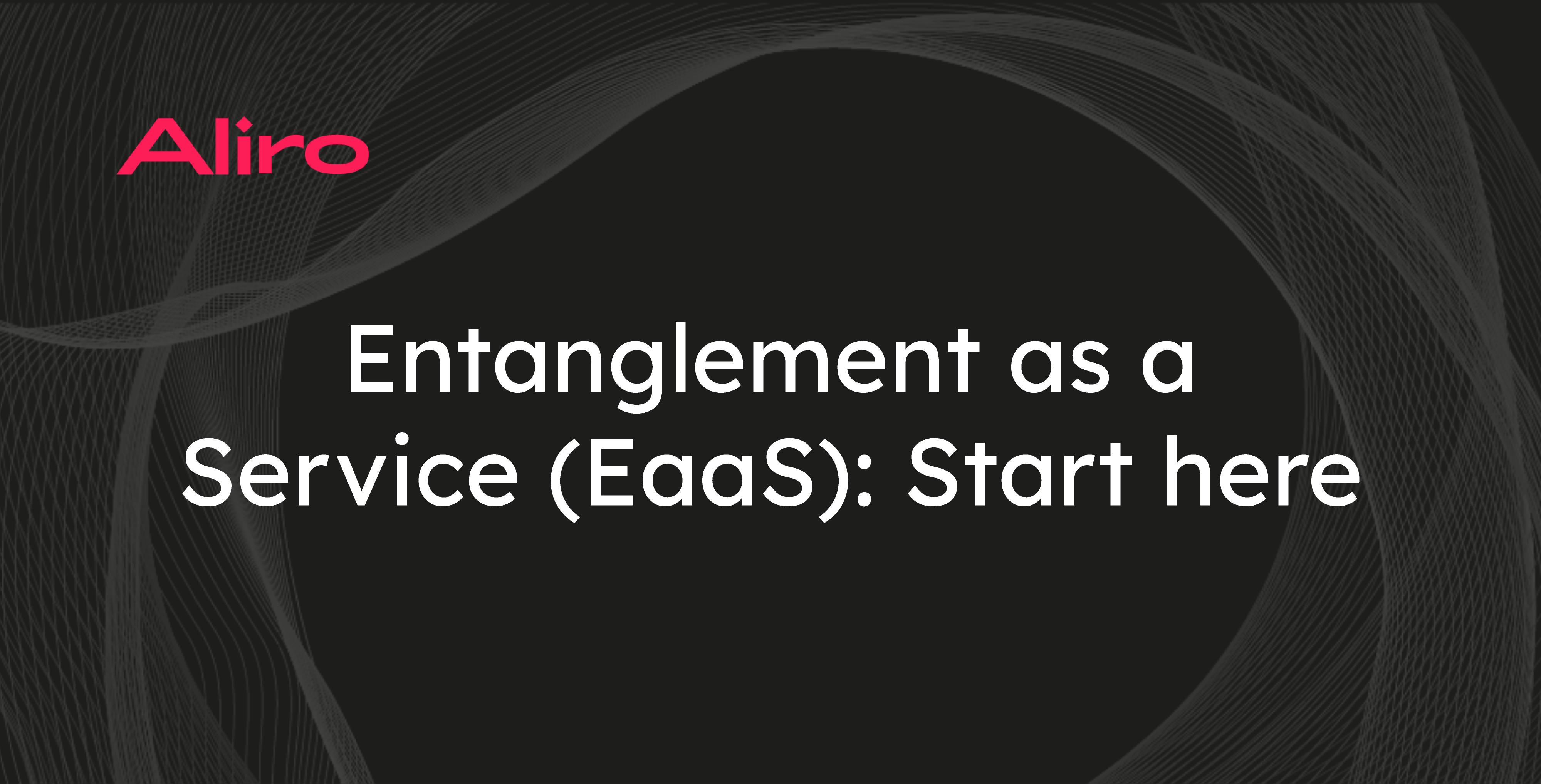 Entanglement as a Service (EaaS): Start here