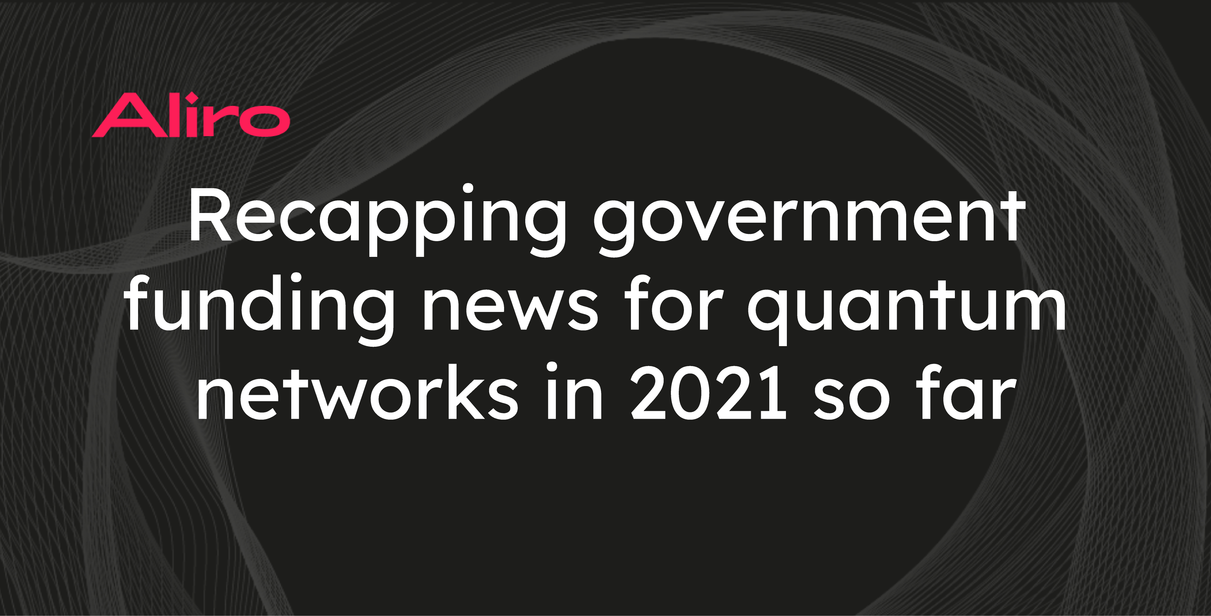 Recapping government funding news for quantum networks in 2021 so far