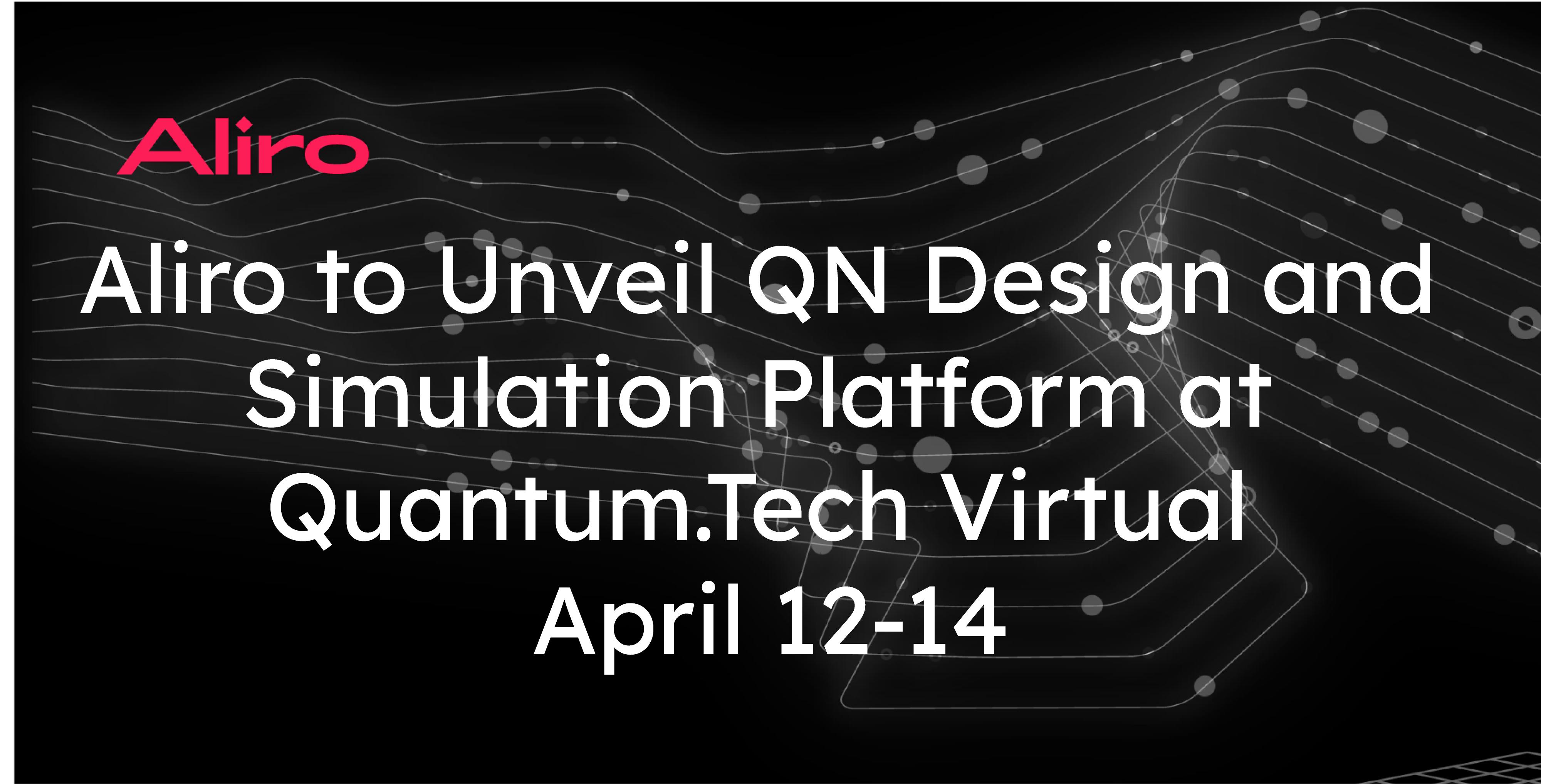 Aliro Quantum to Unveil Quantum Network Design and Simulation Platform at Quantum.Tech Virtual on April 12-14