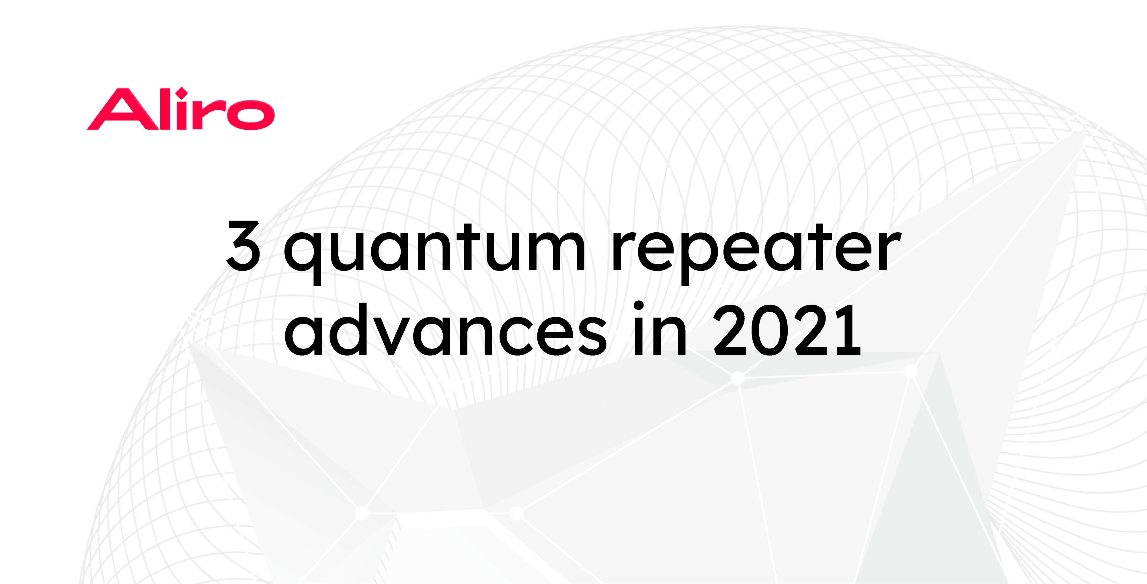 3 quantum repeater advances in 2021